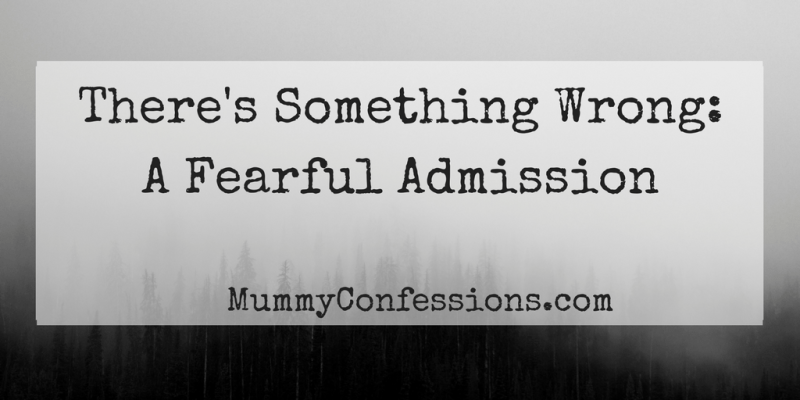 There's Something Wrong: A Fearful Admission