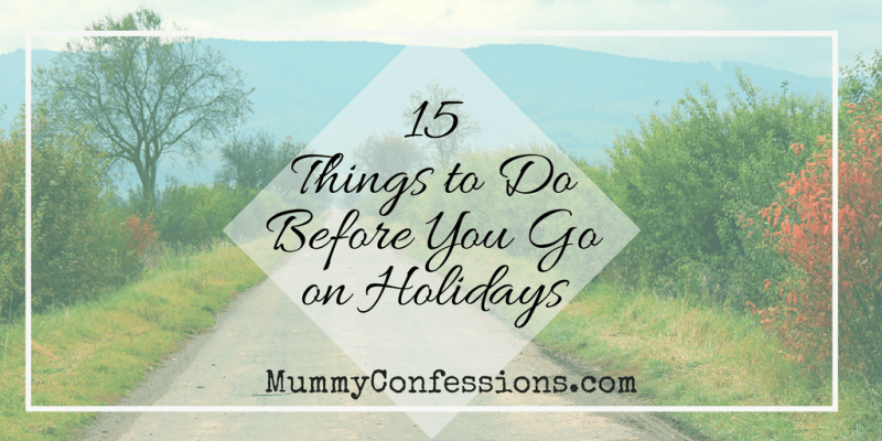 What to Do Before You Leave for A Holiday