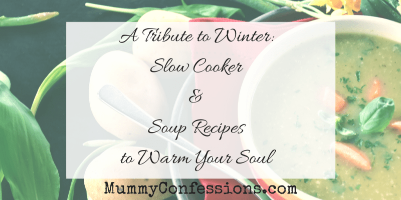 A Tribute to Winter: Slow Cooker & Soup Recipes to Warm Your Soul