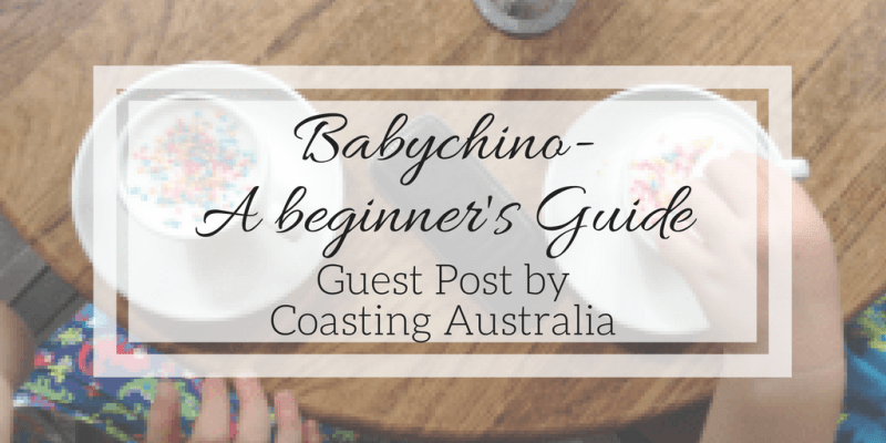 Babychino- A Beginner's Guide