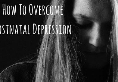 How To Overcome Postnatal Depression