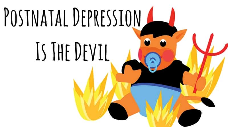 My PND – Postnatal Depression Is The Devil
