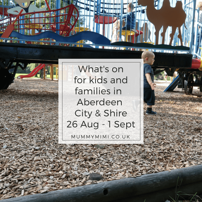 What's on for kids and families in Aberdeen City & Aberdeenshire 26 Aug - 1 Sept Event Scotland Family Mummy Mimi
