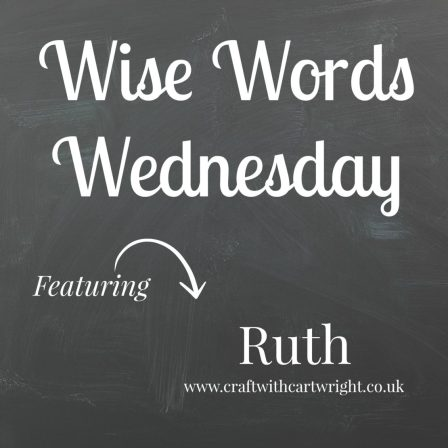 Wise Words Wednesday with Ruth