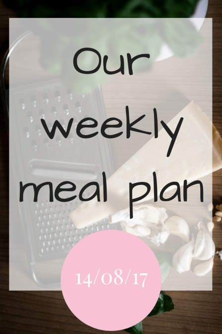 Our weekly meal plan – 21/08/17