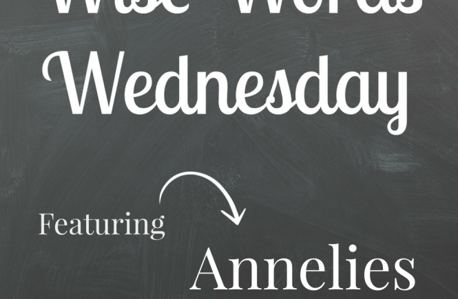Wise Words Wednesday Annelies