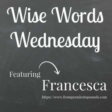 Wise Words Wednesday with Francesca