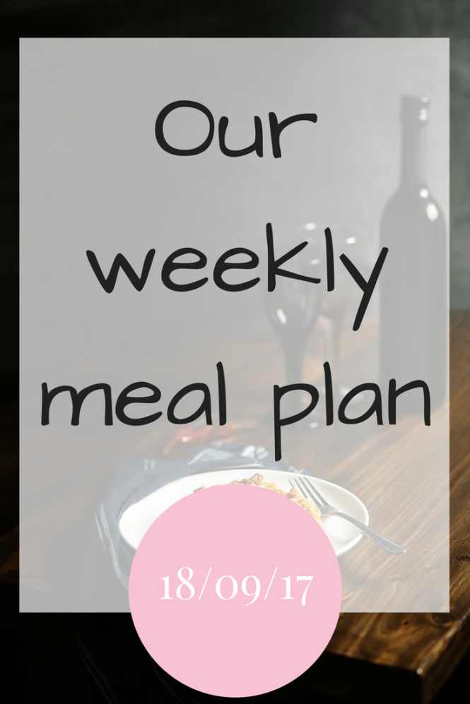 Our weekly meal plan - 18/09/17