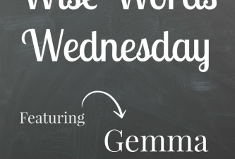 Wise Words Wednesday with Gemma