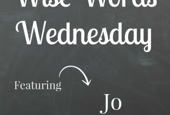 Wise Words Wednesday with Jo