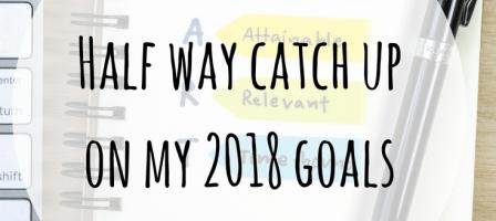 Half way catch up on my 2018 goals