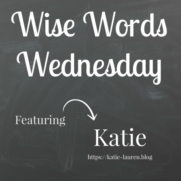 Wise Words Wednesday with Katie