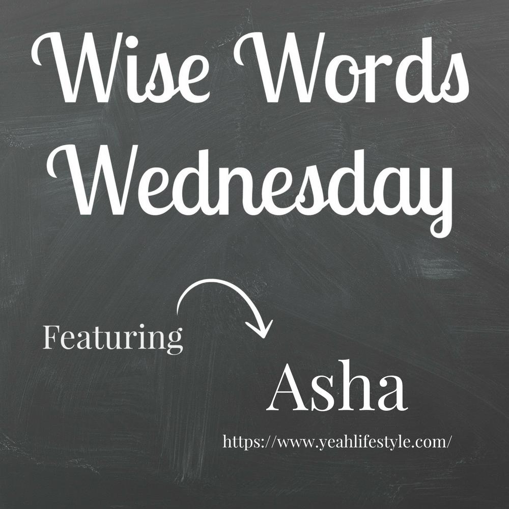 Wise Words Wednesday with Asha