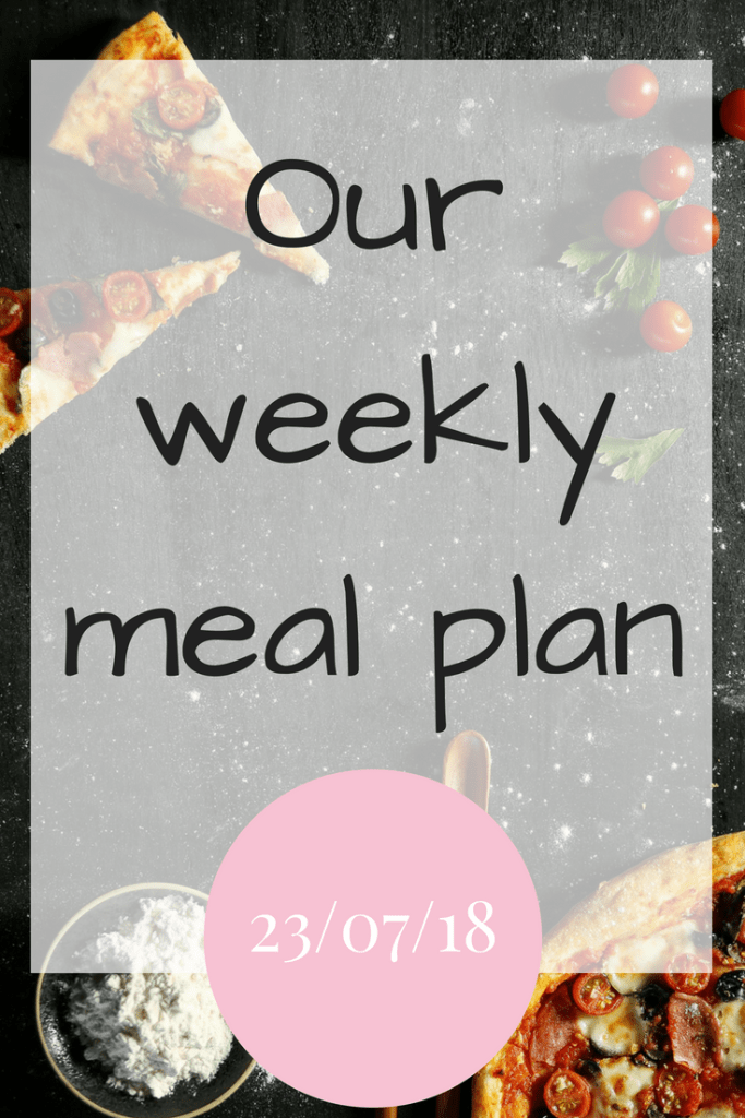 Our weekly meal plan 23rd July 2018