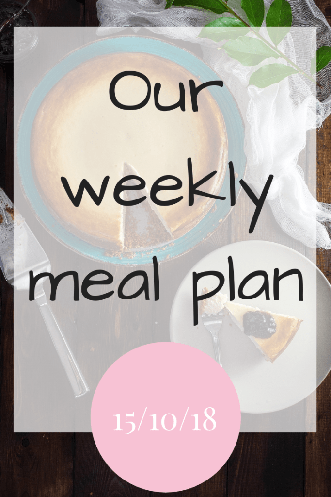 Our weekly meal plan 15th October 2018