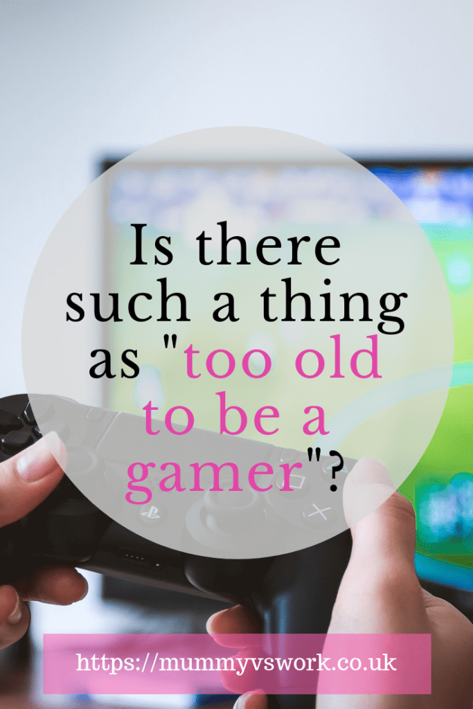 "Is there such a thing as ""too old to be a gamer""?"
