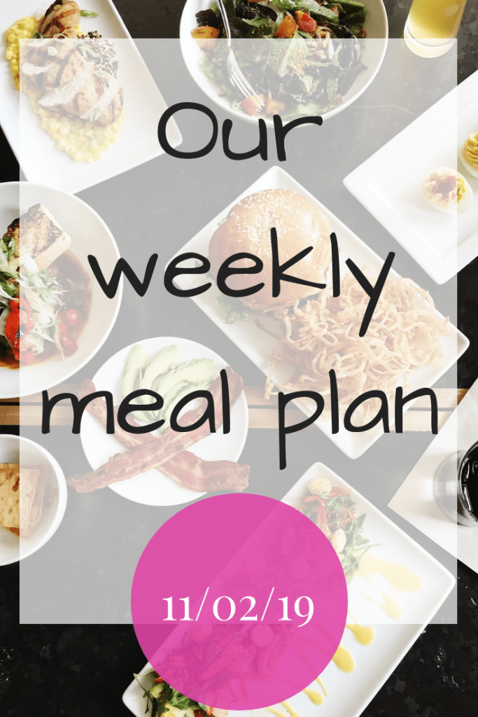 Our weekly meal plan - 11th February 2019