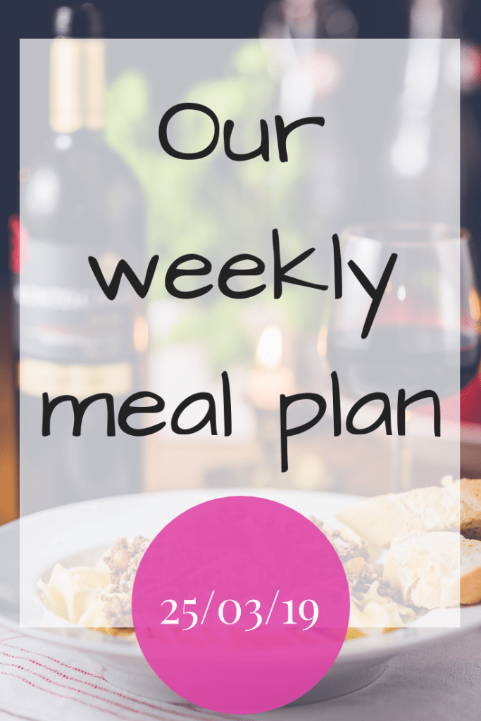 Our weekly meal plan - 25th March 2019