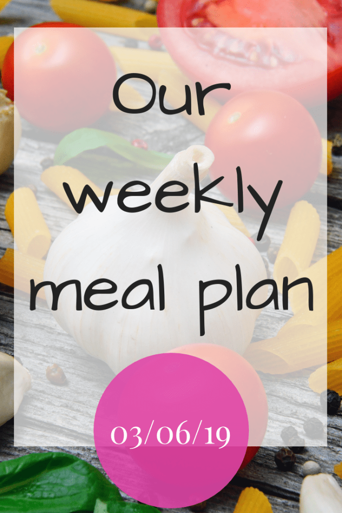 Our weekly meal plan - 03/06/19