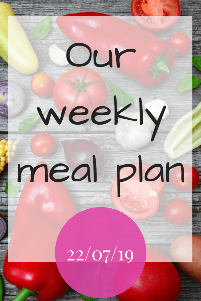 Our weekly meal plan - 22nd July 2019