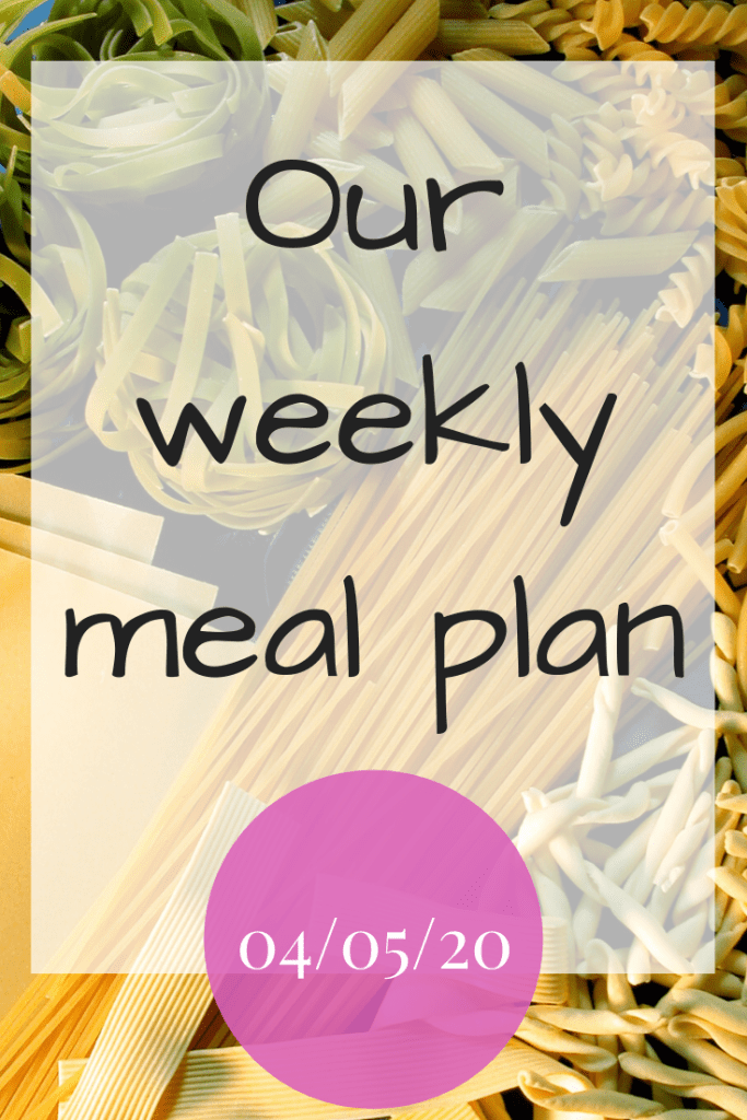 Our weekly meal plan - 04/05/20