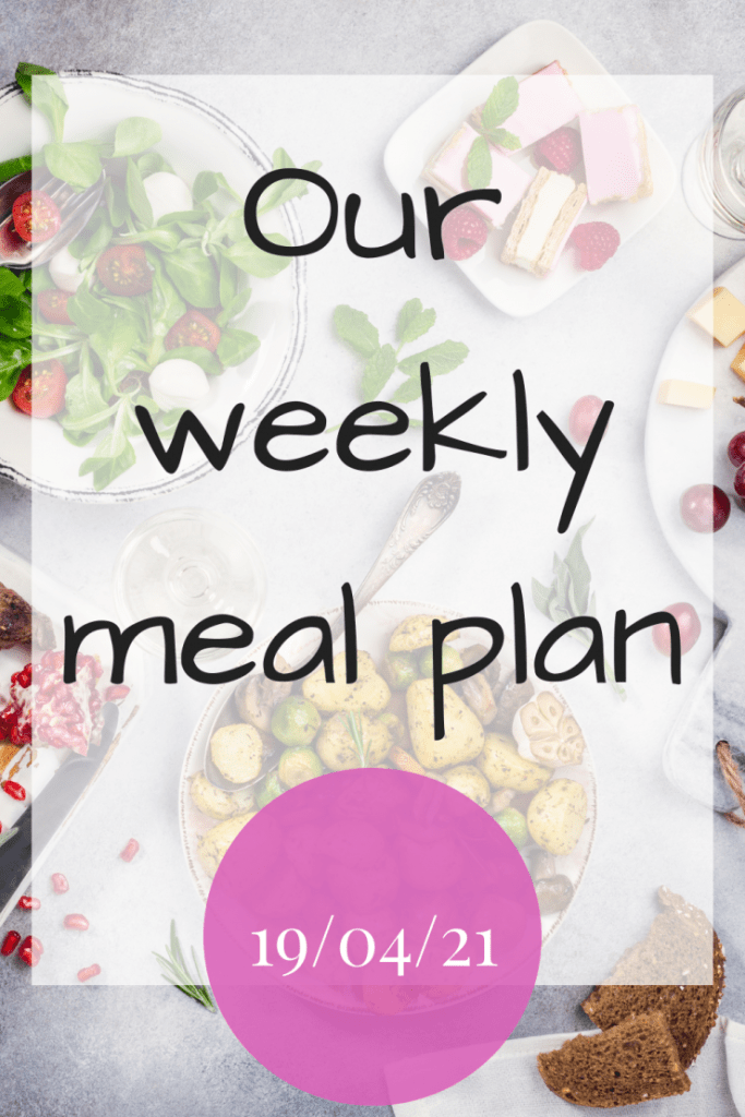 Our weekly meal plan 18th April 2021