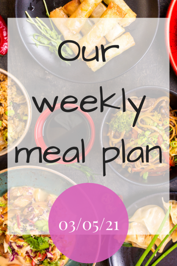Our weekly meal plan - 03/05/21