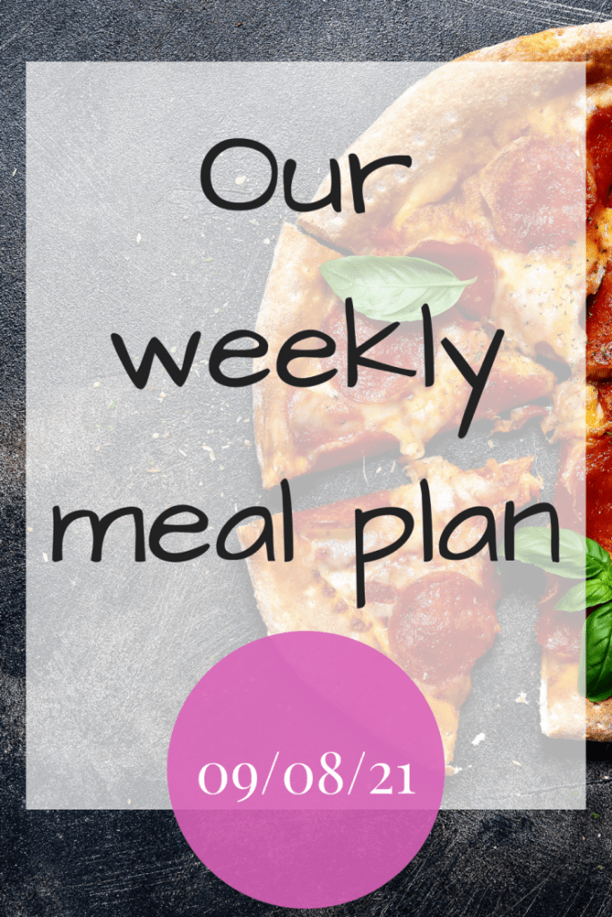 Our weekly meal plan - 09/08/21