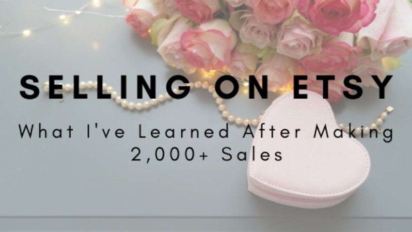 Selling on Etsy Tips: What I've Learned After Making 2,000+ Sales