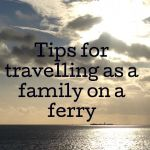 Tips for travelling as a family on a ferry