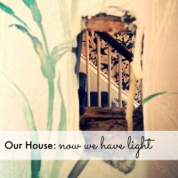 Our House: now we have light