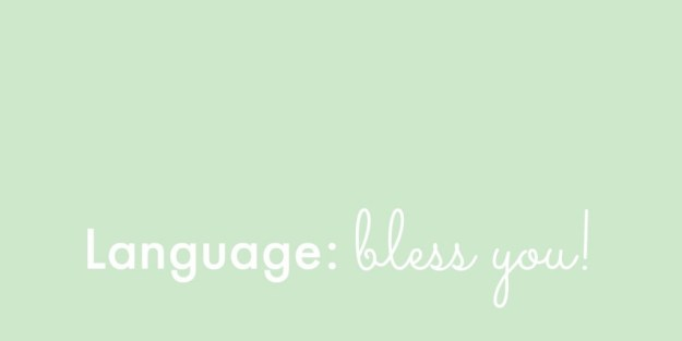 Childhood: language: bless you!