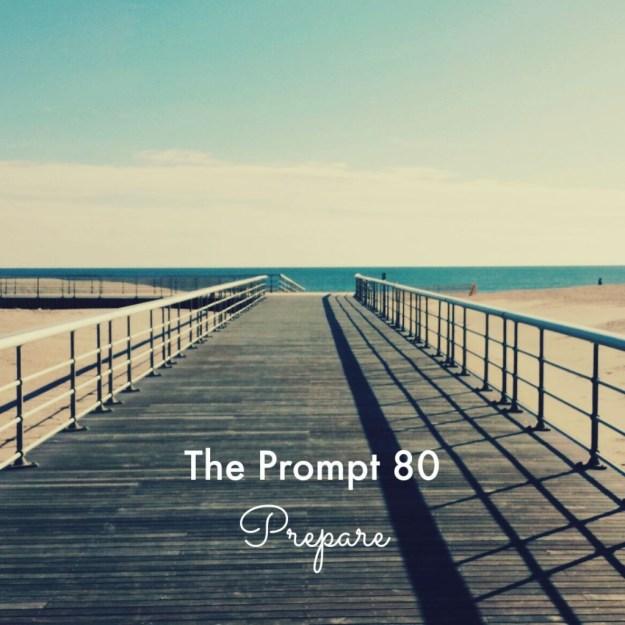 The Prompt 80: Prepare