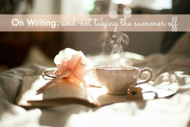 On Writing: and not taking the summer off