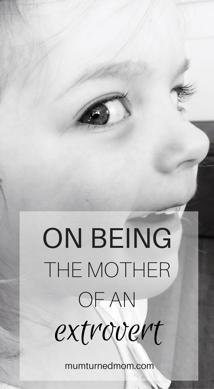 On Being the Mother of an Extrovert: when you are not