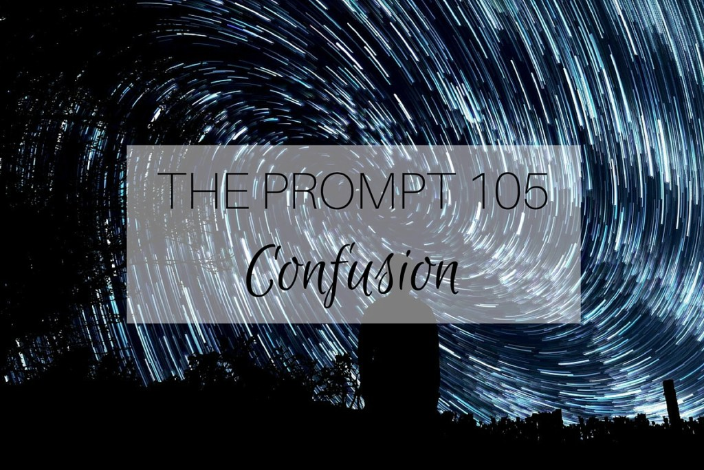 The Prompt 105: Confusion