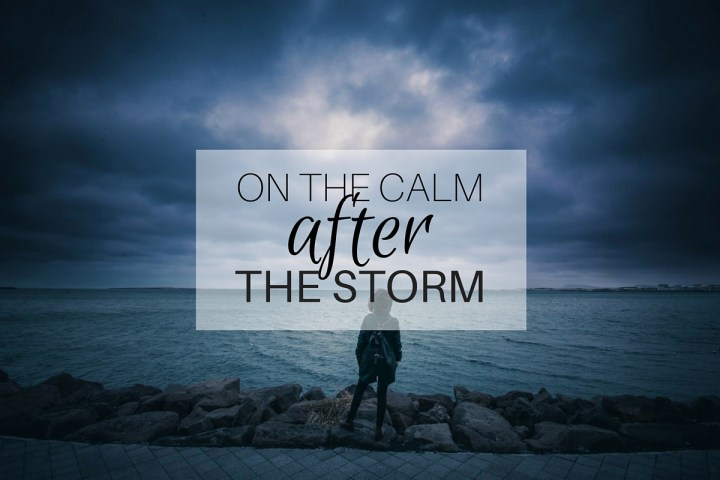 On the calm after the storm