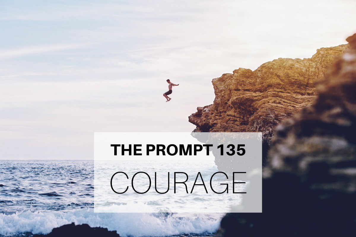 The Prompt 135: Courage
