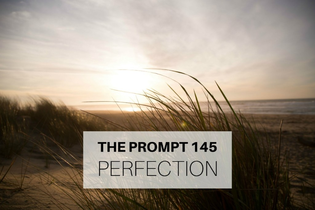 The Prompt 145: Perfection