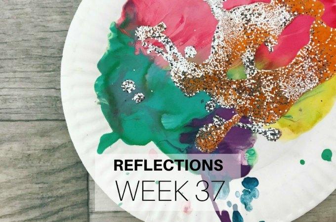 Reflections Week 37