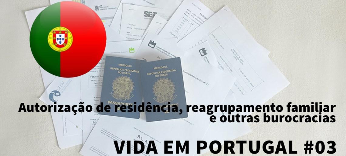 a2a8b8328 Autorização de residência, reagrupamento familiar e outras burocracias –  Vida em Portugal #03