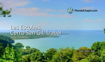 Guía Turística – Las Escobas, Cerro San Gil, Izabal