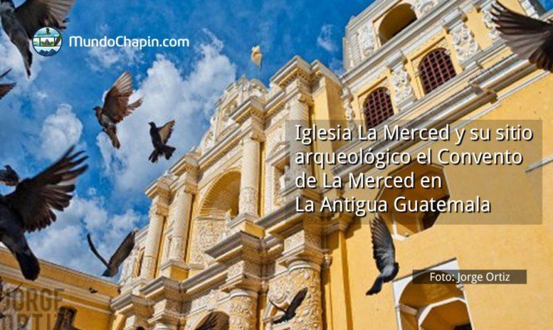 Iglesia La Merced y su sitio arqueológico el Convento de La Merced en La Antigua Guatemala