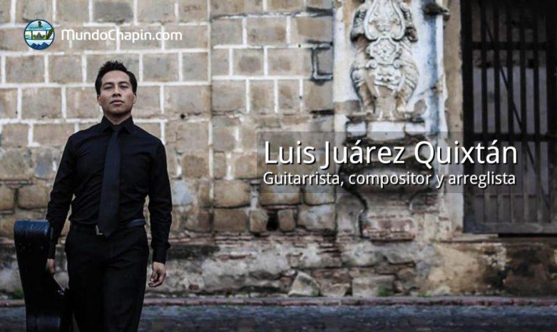 Luis Juárez Quixtán – guitarrista, compositor y arreglista