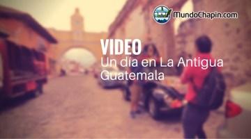 Video Turístico – Un día en La Antigua Guatemala