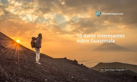 10 datos interesantes sobre Guatemala por 10 Facts About
