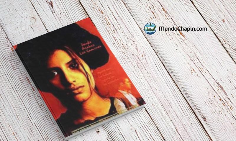 Resumen del libro Donde Acaban los Caminos por Mario Monteforte Toledo