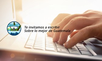 MundoChapin.com te invita a escribir acerca de Guatemala