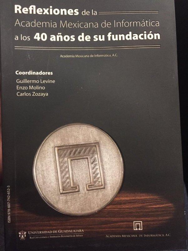 Libro: Reflexiones de la Academia Mexicana de Informática a los 40 años de su fundación.