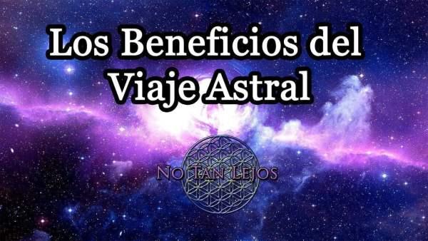 Los Beneficios Del Viaje Astral